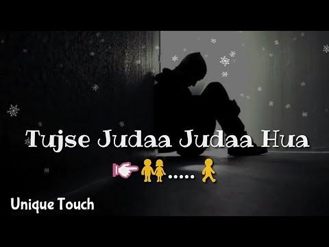 Sad WhatsApp Status | Tujhse Judaa Hua | Unique Touch
