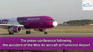 The press-conference following the accident of the Wizz Air aircraft at Fiumicino Airport