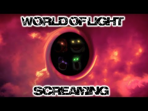WORLD OF LIGHT SCREAMING