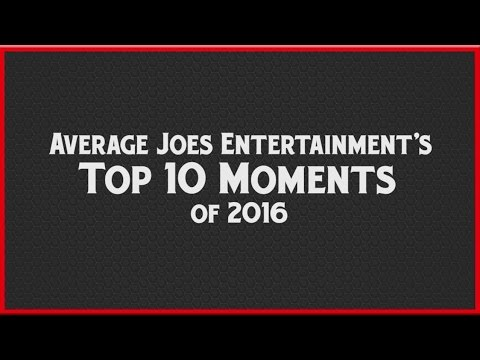 Average Joes Presents: Top 10 Moments of 2016