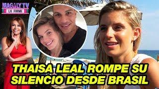 Thaisa Leal rompe su silencio desde Brasil y confirma ruptur...