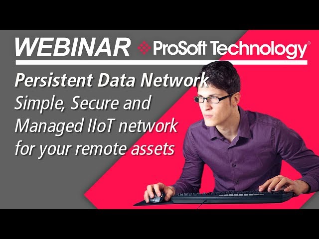 Webinar: Persistent Data Network – Simple, Secure and Managed IIoT network for your remote assets