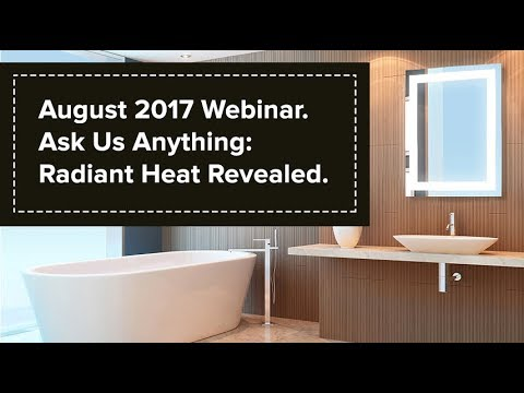 Ask Us Anything: Radiant Heating Revealed