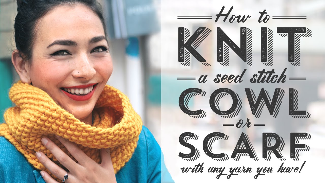 Knitting Pattern For Scarf In The Round : How to Knit a Seed Stitch Cowl or Scarf with Any Yarn - YouTube
