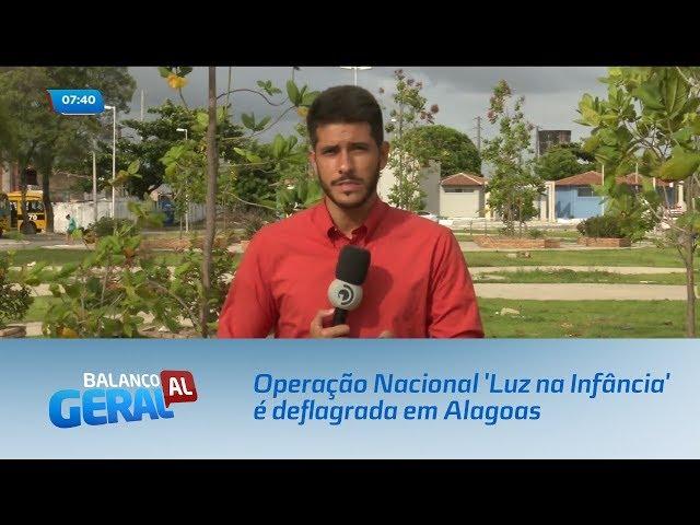 Operação Nacional 'Luz na Infância' é deflagrada em Alagoas