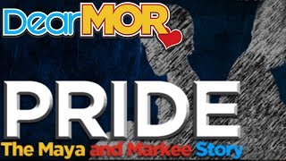 """Dear MOR: """"Pride"""" The Maya and Markee Story 04-04-16"""