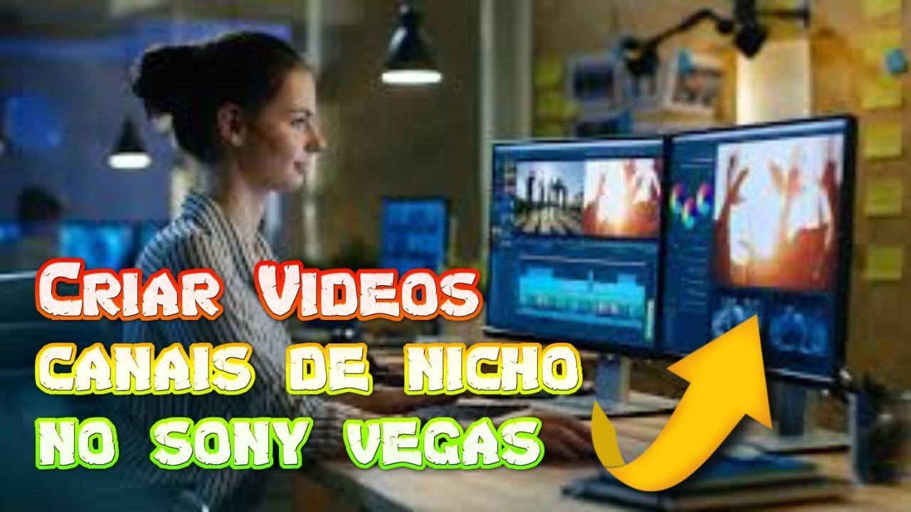 Como criar vídeos de Canais de nicho no SONY VEGAS sem aparecer passo a passo como eu faço os meus
