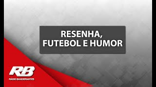 Resenha, Futebol E Humor - 16/05/2019