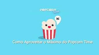 Como Aproveitar o Máximo do Popcorn Time
