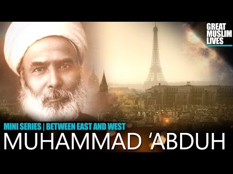 Muhammad Abduh  محمد عبده‎‎ Between East and West, revivalism and reform