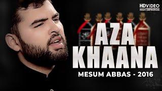 AZA KHAANA | MESUM ABBAS 2016 (VIDEO) | Nohay 2016