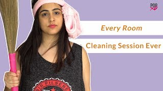 Every Room Cleaning Session Ever - POPxo