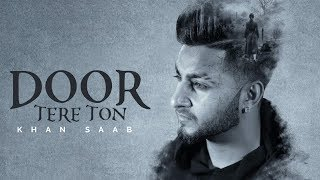 Door Tere Ton | Khan Saab | Goldboy | New Punjabi Song | Latest Punjabi Songs 2019 | Gabruu