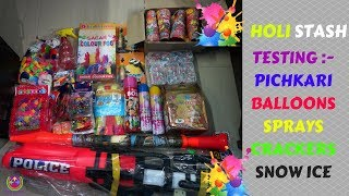 HOLI STASH 2019 | TESTING PICHKARI,BALLOONS,COLORS,CRACKERS | 😍😍😍