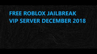ROBLOX JAILBREAK VIP SERVER DECEMBER 2018