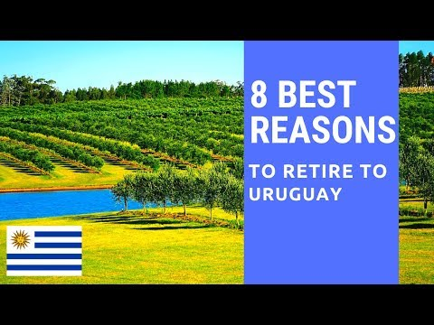 8 Best reasons to retire to Uruguay!  Living in Uruguay!