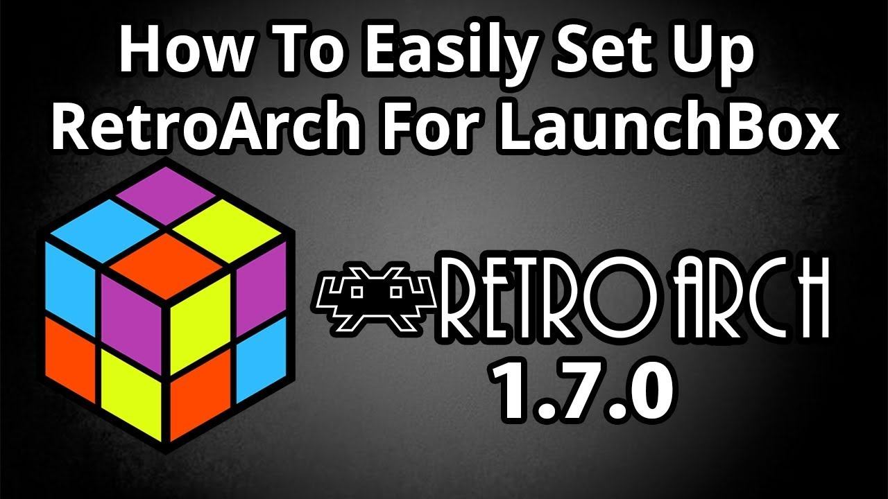Set Up RetroArch 1 7 0 In LaunchBox Easy 2018 - LaunchBox Tutorials