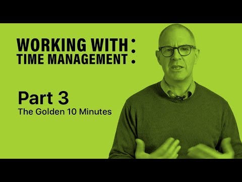 Working With Time Management  Part 3  The Golden 10 Minutes