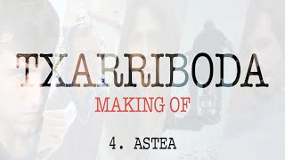 Txarriboda | Making Of | 4. Astea