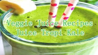 Veggie Juice Recipes - Juice Tropi Kale