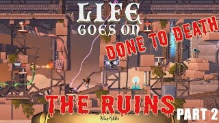 Life Goes On: Done to Death Gameplay - The Ruins Part 2