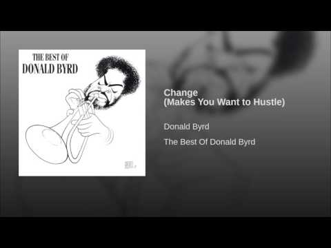 Change (Makes You Want to Hustle)