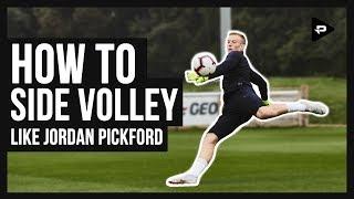 HOW TO SIDE VOLLEY LIKE ENGLAND GOALKEEPER JORDAN PICKFORD