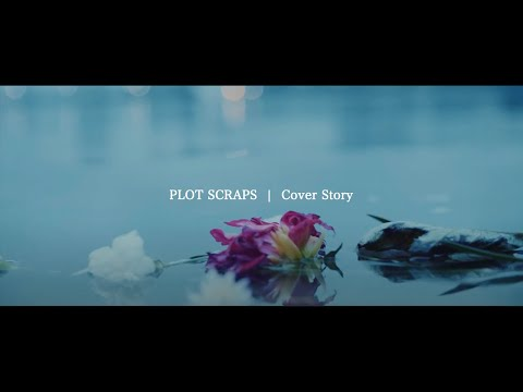 Plot Scraps「Cover Story」Music Video