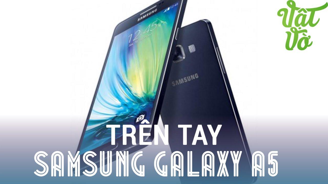[Review dạo] Trên tay & Đánh giá nhanh Samsung Galaxy A5 – kim loại nguyên khối, giá bán 8.9tr