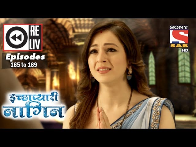 weekly-reliv-icchapyaari-naagin-15th-may-to-19th-may-2017-episode-165-to-169