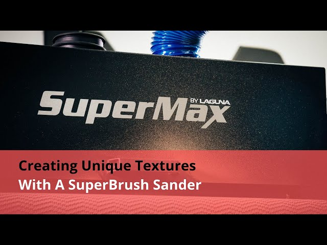 Creating Unique Textures With A Brush Sander with Supermax Machinery Superbrush | Laguna Tools