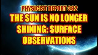 PHYSICIST REPORT 382: THE SUN IS NO LONGER SHINING: SURFACE OBSERVATIONS