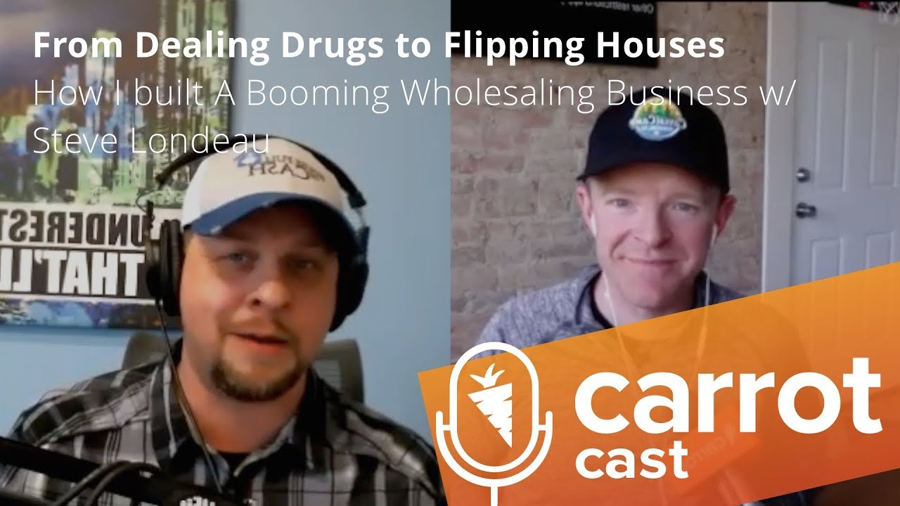 From Dealing Drugs to Flipping Houses - How I built A Booming Wholesaling Business w/ Steve Londeau