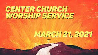 Worship Service - March 21, 2021
