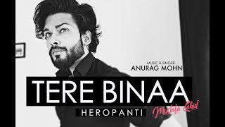'Tere Bina' - Heropanti   Mustafa Zahid   Anurag Mohn   FULL SONG