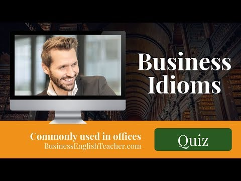Business Idioms For Everyday Use At Work