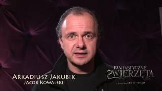 FANTASTYCZNE ZWIERZĘTA I JAK JE ZNALEŹĆ- Zaproszenie na film Arkadiusz Jakubik