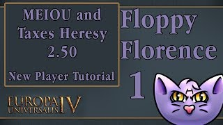 EU4 MEIOU and Taxes 2.50 - Floppy Florence - 1 - New Player Tutorial - Let