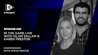 EP38: In The Game Live with Islam Sallam & Karen Preston