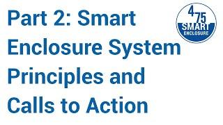 The 475 Smart Enclosure, Part 2: Smart Enclosure System Principles and Calls to Action