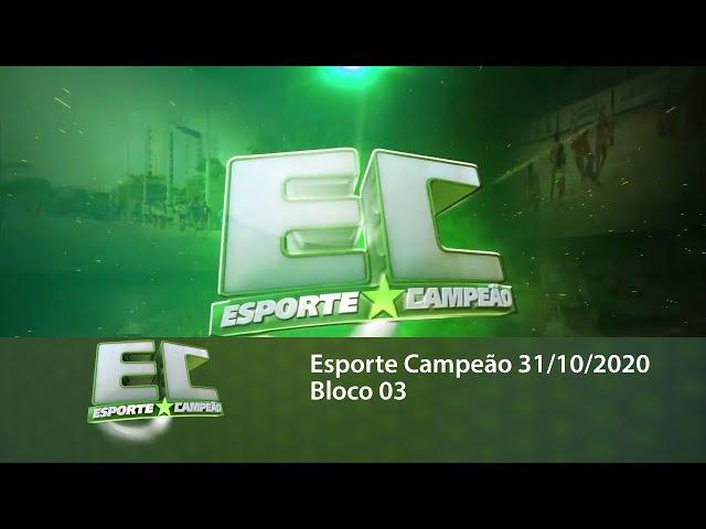 Esporte Campeão 31/10/2020 - Bloco 03