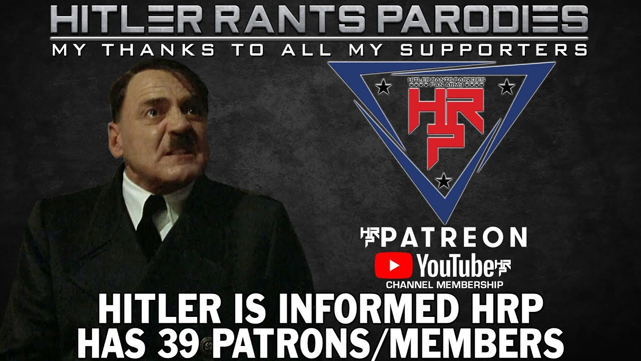 Hitler is informed HRP has 39 Patrons/Members