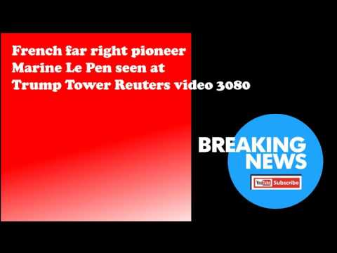 French far right pioneer Marine Le Pen seen at Trump Tower Reuters video 3080