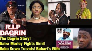 The Dagrin Story Naira Marley Fights Simi Baba Suwe Travels Buhari39s Wife