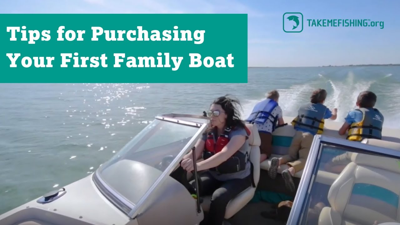 Tips to Purchase Your First Boat | Family Boating
