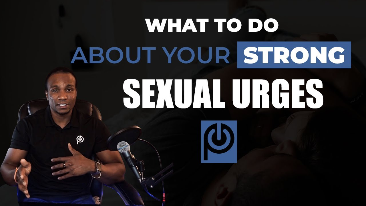 What To Do About Your Strong Sexual Urges. JK Emezi - Porn Reboot