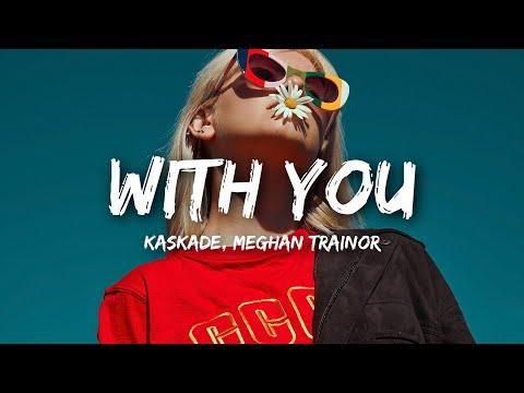 Kaskade, Meghan Trainor - With You (Lyrics) Mp3