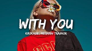 Kaskade, Meghan Trainor - With You (Lyrics)