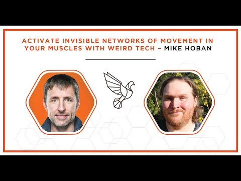 Activate Invisible Networks of Movement in Your Muscles with Weird Tech - Mike Hoban