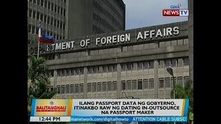 BT: Ilang passport data ng gobyerno, itinakbo raw ng dating in-outsource ng passport maker
